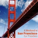 San Francisco in a Weekend for Foodies