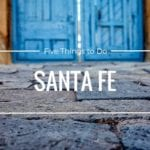 Five Things to Do in Santa Fe